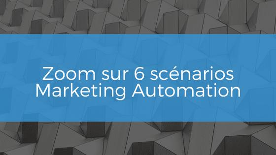 Zoom sur 6 scénarios de Marketing Automation