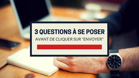 """3 questions à se poser avant de cliquer sur """"envoyer"""""""