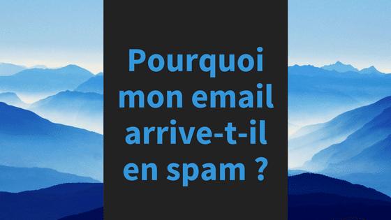 Pourquoi mon email arrive-t-il en spam ?